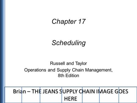 Chapter 17 Scheduling Brian – THE JEANS SUPPLY CHAIN IMAGE GOES HERE
