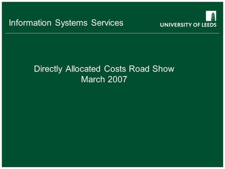 Information Systems Services Directly Allocated Costs Road Show March 2007.