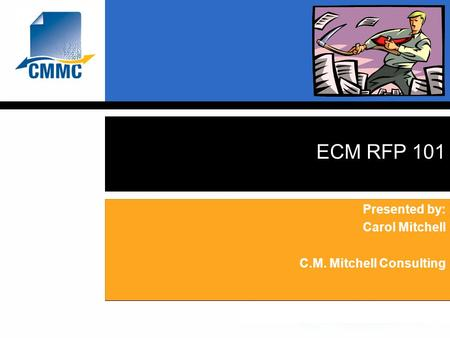 ECM RFP 101 Presented by: Carol Mitchell C.M. Mitchell Consulting.