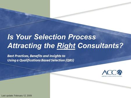 1 Last update: February 12, 2009 Is Your Selection Process Attracting the Right Consultants? Best Practices, Benefits and Insights to Using a Qualifications.
