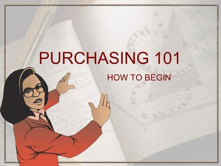 PURCHASING 101 HOW TO BEGIN. Is the purchase available from the District Warehouse?  Online catalogs are/will be available on the district web page for.