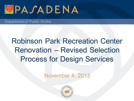 Department of Public Works Robinson Park Recreation Center Renovation – Revised Selection Process for Design Services November 4, 2013.