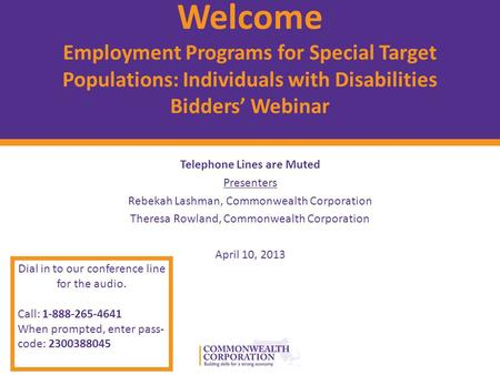 © 2012 Commonwealth Corporation 1 Welcome Employment Programs for Special Target Populations: Individuals with Disabilities Bidders' Webinar Telephone.