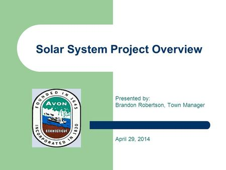 Solar System Project Overview Presented by: Brandon Robertson, Town Manager April 29, 2014.