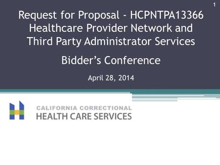 Request for Proposal - HCPNTPA13366 Healthcare Provider Network and Third Party Administrator Services Bidder's Conference April 28, 2014 1.