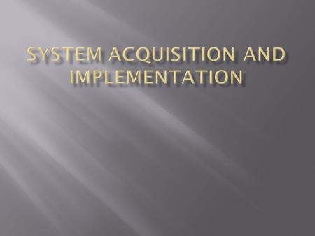  System acquisition refers to the process that occurs from the time the decision is made to select a new system until the time a contract has been negotiated.