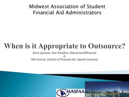 Midwest Association of Student Financial Aid Administrators Steve Queisser, Vice President, Edamerica/Edfinancial & Mike Nylund, Director of Financial.