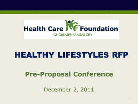 December 2, 2011 Pre-Proposal Conference HEALTHY LIFESTYLES RFP 1.