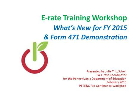 E-rate <strong>Training</strong> Workshop What's New for FY & Form 471 Demonstration