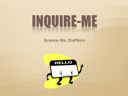 Science- Ms. Draffkorn.  To get to know each other.
