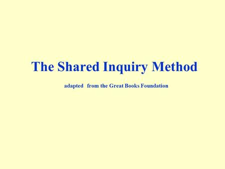 The Shared Inquiry Method adapted from the Great Books Foundation