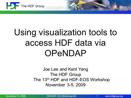 Www.hdfgroup.org The HDF Group November 3-5, 2009HDF/HDF-EOS Workshop XIII1 Using visualization tools to access HDF data via OPeNDAP Joe Lee and Kent Yang.