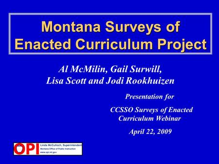 Montana Surveys of Enacted Curriculum Project Al McMilin, Gail Surwill, Lisa Scott and Jodi Rookhuizen Presentation for CCSSO Surveys of Enacted Curriculum.