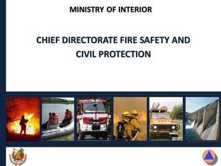 MINISTRY OF INTERIOR CHIEF DIRECTORATE FIRE SAFETY AND CIVIL PROTECTION.