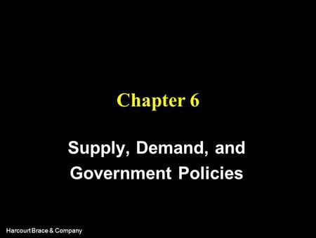 Harcourt Brace & Company Chapter 6 Supply, Demand, and Government Policies.