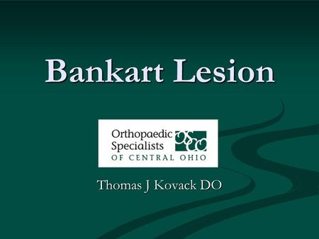 Bankart Lesion Thomas J Kovack DO.