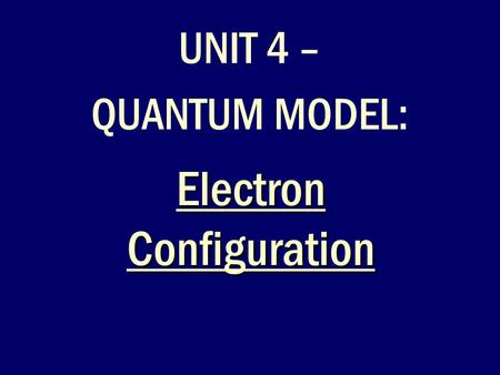 Electron Configuration UNIT 4 – QUANTUM MODEL:. Warm Up Where are the s, p, d, f orbitals located on the periodic table?