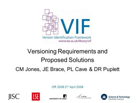 Versioning Requirements and Proposed Solutions CM Jones, JE Brace, PL Cave & DR Puplett OR 2008 2 nd April 2008 1.