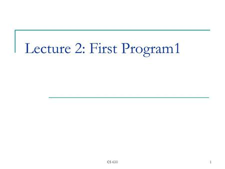 CS 6301 Lecture 2: First Program1. CS 630 2 Topics of this lecture Introduce first program  Explore inputs and outputs of a program Arithmetic using.