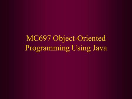 MC697 Object-Oriented Programming Using Java. In this class, we will cover: How the class will be structured Difference between object-oriented programming.