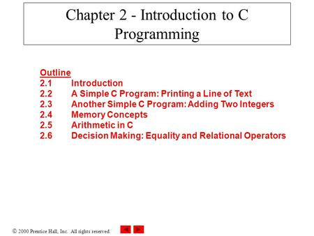  2000 Prentice Hall, Inc. All rights reserved. Chapter 2 - Introduction to C Programming Outline 2.1Introduction 2.2A Simple C Program: Printing a Line.