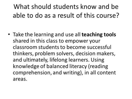 What should students know and be able to do as a result of this course? Take the learning and use all teaching tools shared in this class to empower your.