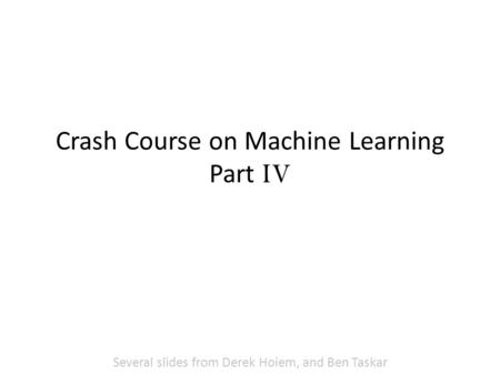 Crash Course on Machine Learning Part IV Several slides from Derek Hoiem, and Ben Taskar.