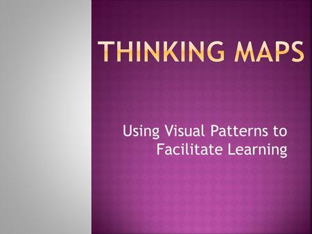 Using Visual Patterns to Facilitate Learning. Developed in 1988 by Dr. David Hyerle. A common visual language for learning.A common visual language.
