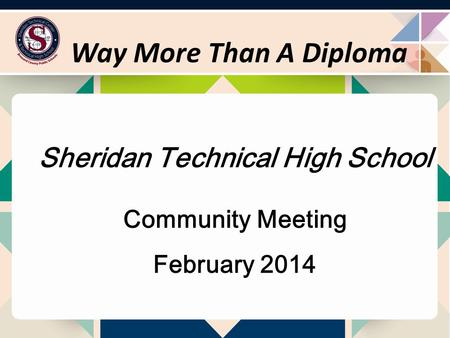 Sheridan Technical High School Community Meeting February 2014 Way More Than A Diploma.