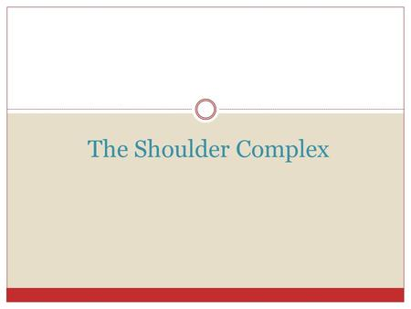 The Shoulder Complex. © 2007 McGraw-Hill Higher Education. All rights reserved. The shoulder is an extremely complicated region of the body Greater mobility.