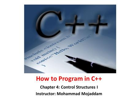 Chapter 4: Control Structures I Instructor: Mohammad Mojaddam