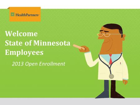 Welcome State of Minnesota Employees 2013 Open Enrollment.