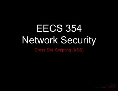 EECS 354 Network Security Cross Site Scripting (XSS)