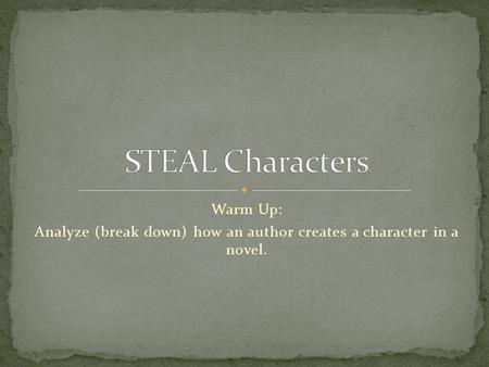Warm Up: Analyze (break down) how an author creates a character in a novel.