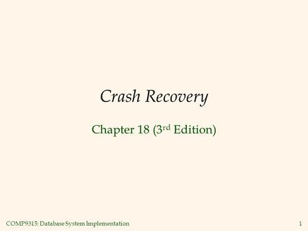 COMP9315: Database System Implementation 1 Crash Recovery Chapter 18 (3 rd Edition)
