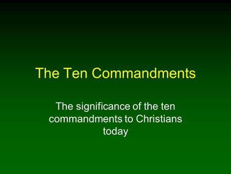 The Ten Commandments The significance of the ten commandments to Christians today.