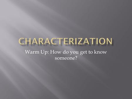 Warm Up: How do you get to know someone?.  Speech: What does the character say? How does the character speak?  Thoughts: What is revealed through the.