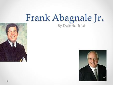 Frank Abagnale Jr. By Dakota Topf. Background One of 4 children, lived in New York City Father started a business on Madison Avenue Mother unexpectedly.