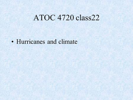 Hurricanes and climate ATOC 4720 class22. Hurricanes Hurricanes intense rotational storm that develop in regions of very warm SST (typhoons in western.