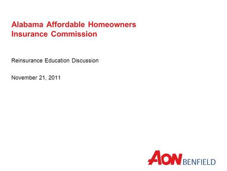 Alabama Affordable Homeowners Insurance Commission Reinsurance Education Discussion November 21, 2011.