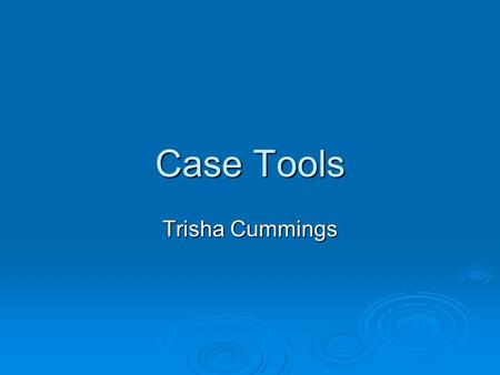 Case Tools Trisha Cummings. Our Definition of CASE  CASE is the use of computer-based support in the software development process.  A CASE tool is a.