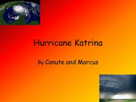 Hurricane Katrina By Canute and Marcus H5.
