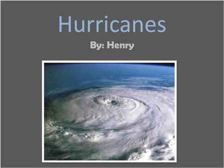 Hurricanes By: Henry. What are Hurricanes? Hurricanes are large tropical storms with heavy winds. They contain winds in excess of 74 miles per hour and.
