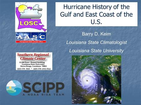 Barry D. Keim Louisiana State Climatologist Louisiana State University Hurricane History of the Gulf and East Coast of the U.S.