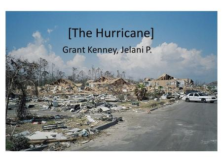 [The Hurricane] Grant Kenney, Jelani P.. Hurricane A Hurricane is a tropical storm that has consistently had speeds over 74mph. The eye of the storm is.