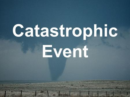 Catastrophic Event. An event that results from Earth processes and that can cause damage and endanger human life Weather Geologic –tornadoearthquake –hurricane.