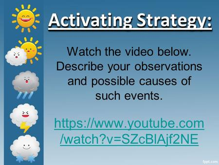 Watch the video below. Describe your observations and possible causes of such events. https://www.youtube.com /watch?v=SZcBlAjf2NE Activating Strategy: