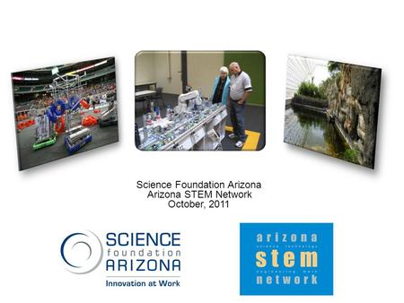 Science Foundation Arizona Arizona STEM Network October, 2011.