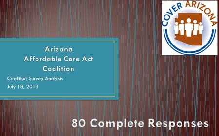 Coalition Survey Analysis July 18, 2013. CountyNumber Greenlee County13 Graham County14 Gila County15 Santa Cruz County16 Apache County17 Navajo County17.