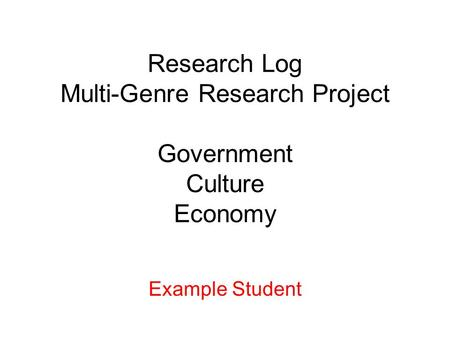 Research Log Multi-Genre Research Project Government Culture Economy Example Student.